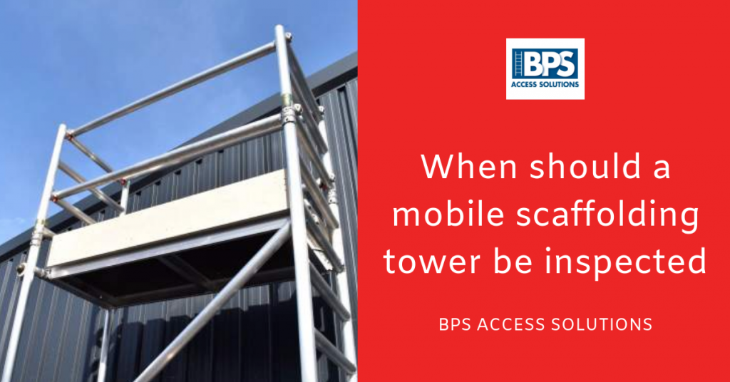 When should mobile scaffolding tower be inspected