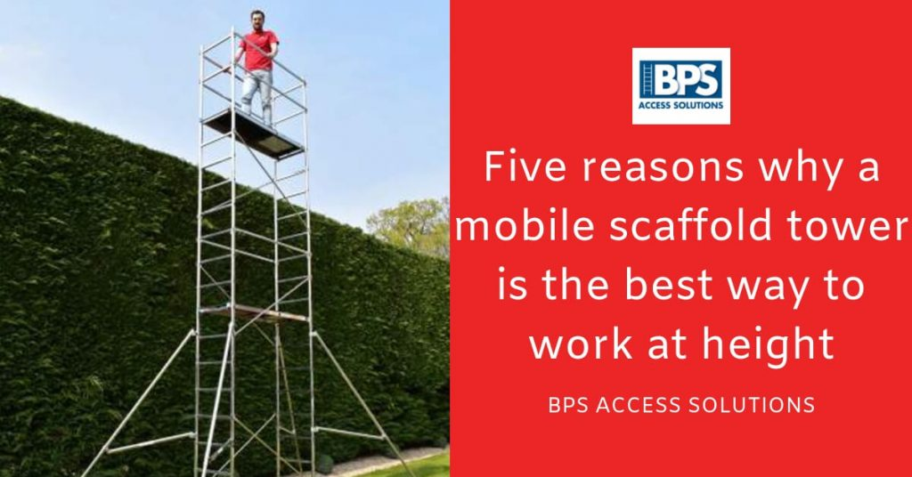 5 Reasons Mobile Scaffold Towers Are The Best Way To Work At Height